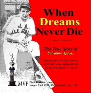 Former New York Yankee Farmhand and star Brooklyn High School baseball player Salvatore Aprea (as youngster) on the cover of When Dreams Never Die.